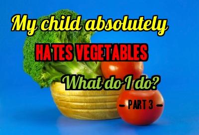 My child hates vegetables.