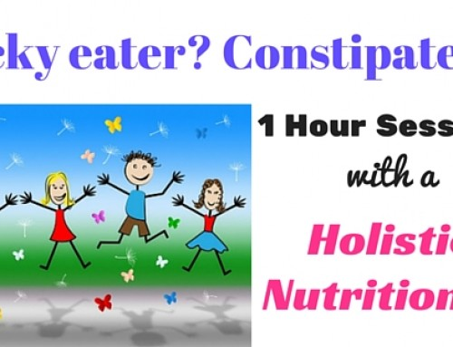 Do You Have a Picky Eater and/or a Constipated Child? 1-hour Counselling Sessions with Me OPEN NOW!